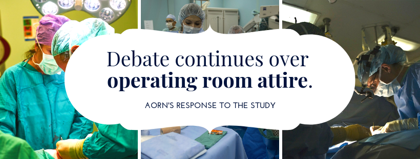 Debate continues over operating room attire: AORN's response to the study.