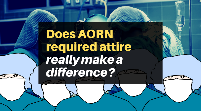 Does AORN-required operating room attire really make a difference?