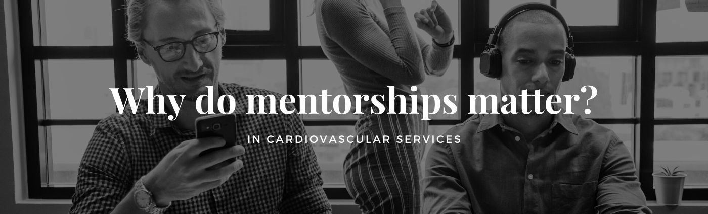 Why do mentorships in cardiovascular services matter?