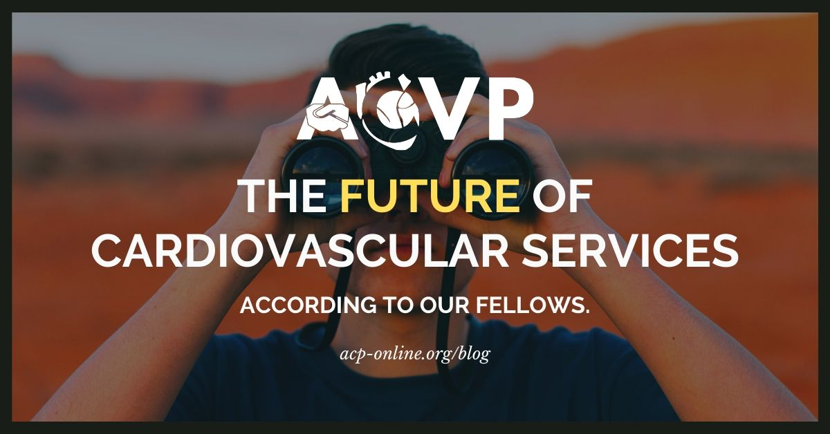 The Future of Cardiovascular Services According to Our Fellows - ACVP Blog