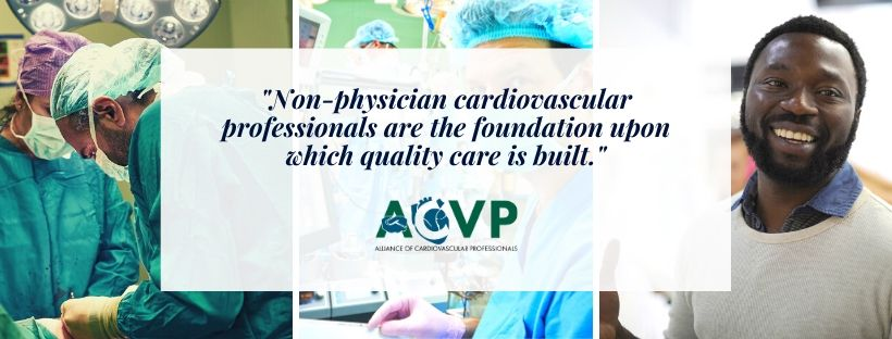 Non-physician cardiovascular professionals are the foundation upon which quality care is built. - Alliance of Cardiovascular Professionals