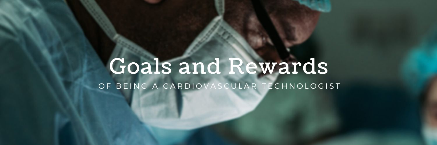 Goals and Rewards of Being a Cardiovascular Technologist