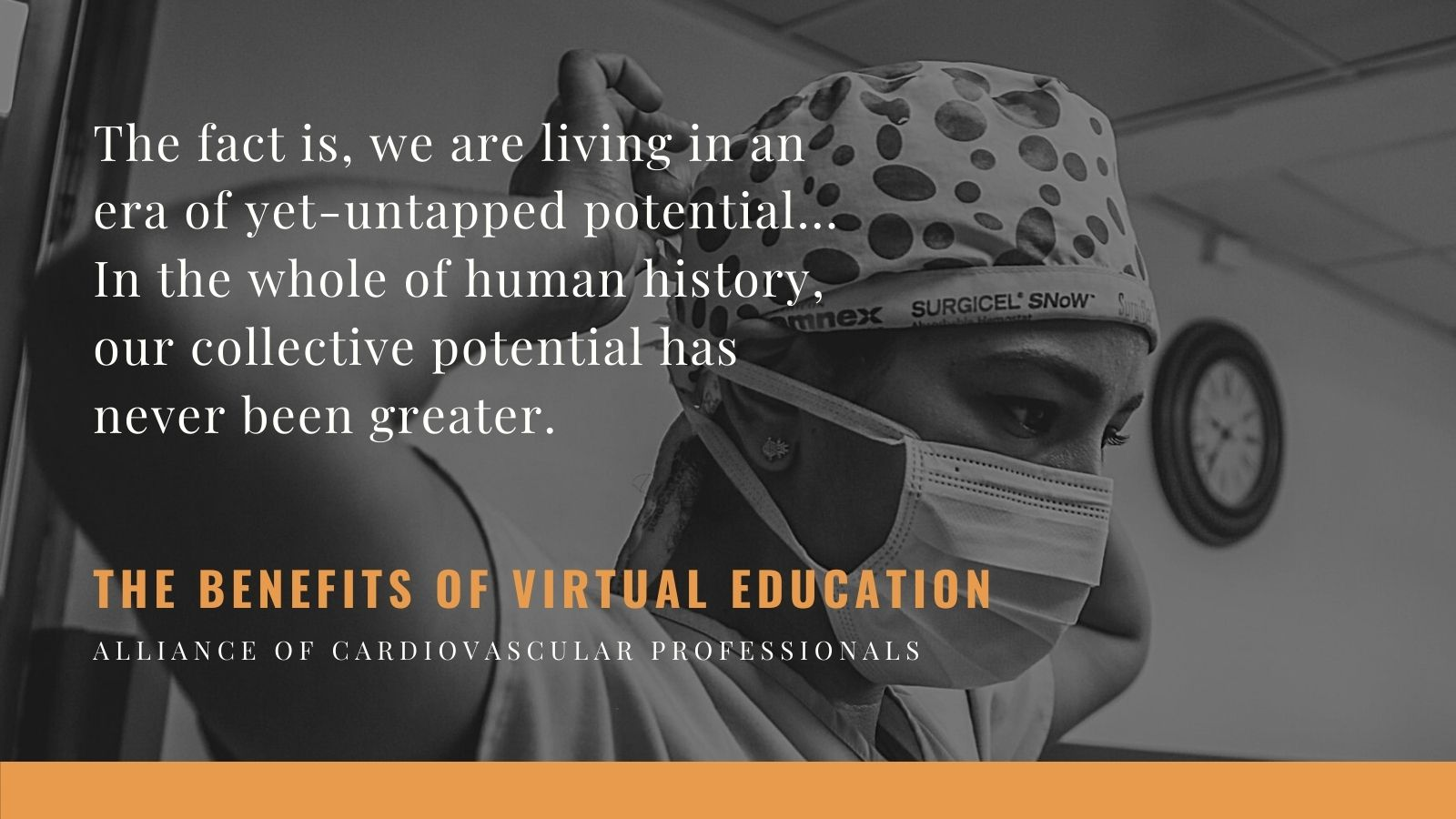 """The fact is, we are living in an era of yet-untapped potential... In the whole of human history, our collective potential has never been greater."" The benefits of virtual continuing education for cardiac RNs and technologists. ACVP"