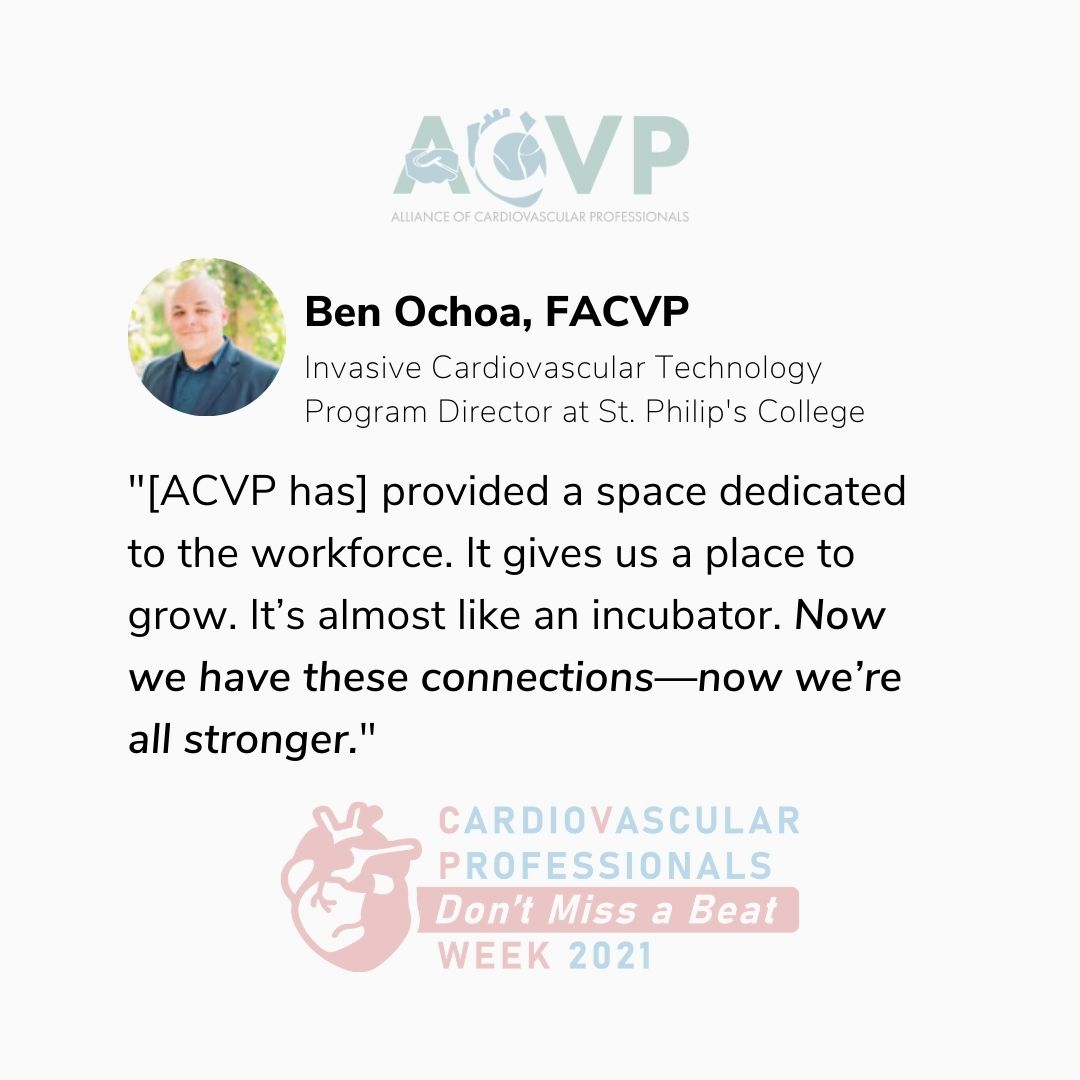"Professional growth for cardiac techs and nurses—Ben Ochoa, FACVP pull quotation: ""[ACVP has] provided a space dedicated to the workforce. It gives us a place to grow. It's almost like an incubator. Now we have these connections—now we're all stronger."""